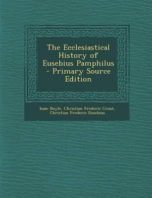 The Ecclesiastical History of Eusebius Pamphilus - Primary Source Edition