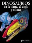 Dinosaurios de la tierra, del cielo y del mar / Dinosaurs of the earth, sky and sea