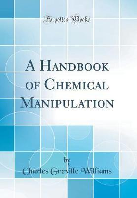 A Handbook of Chemical Manipulation (Classic Reprint)