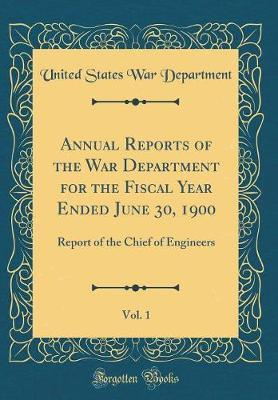 Annual Reports of the War Department for the Fiscal Year Ended June 30, 1900, Vol. 1