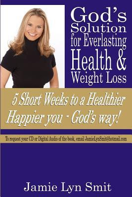 God's Solution for Everlasting Health & Weight Loss