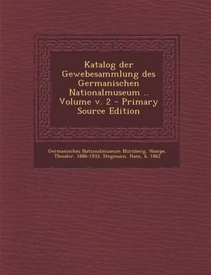 Katalog Der Gewebesammlung Des Germanischen Nationalmuseum Volume V. 2 - Primary Source Edition