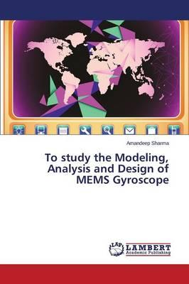 To study the Modeling, Analysis and Design of MEMS Gyroscope