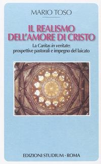 Il realismo dell'amore di Cristo. La Caritas in veritate. Prospettive pastorali e impegno del laicato