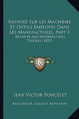 Rapport Sur Les Machines Et Outils Employes Dans Les Manufactures, Part 1