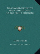 Tom Sawyer Detective and Other Stories (LARGE PRINT EDITION)