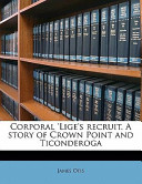 Corporal 'Lige's Recruit a Story of Crown Point and Ticonderog