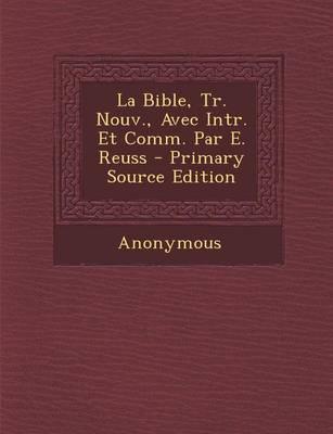 La Bible, Tr. Nouv., Avec Intr. Et Comm. Par E. Reuss - Primary Source Edition
