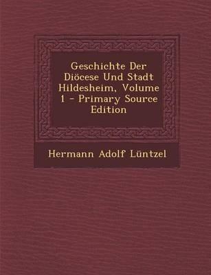 Geschichte Der Diocese Und Stadt Hildesheim, Volume 1