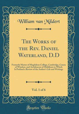 The Works of the Rev. Daniel Waterland, D.D, Vol. 1 of 6