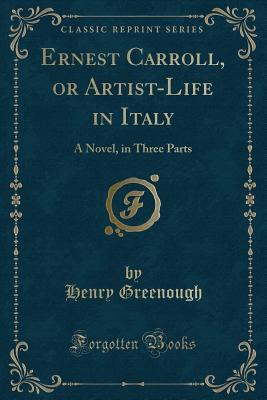 Ernest Carroll, or Artist-Life in Italy