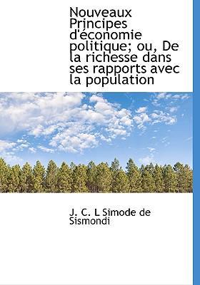 Nouveaux Principes D' Conomie Politique; Ou, de La Richesse Dans Ses Rapports Avec La Population