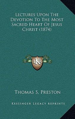 Lectures Upon the Devotion to the Most Sacred Heart of Jesus Christ (1874)