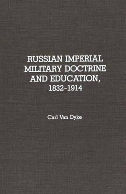Russian Imperial Military Doctrine and Education, 1832-1914