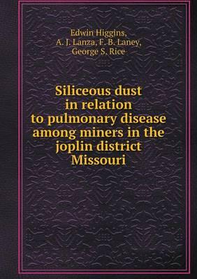 Siliceous Dust in Relation to Pulmonary Disease Among Miners in the Joplin District Missouri