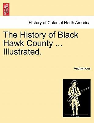 The History of Black Hawk County ... Illustrated