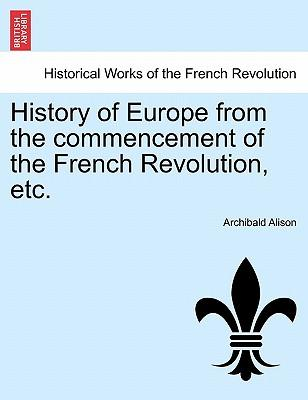 History of Europe from the commencement of the French Revolution, etc. Fourth Edition. Volume the Sixth