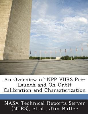 An Overview of Npp Viirs Pre-Launch and On-Orbit Calibration and Characterization