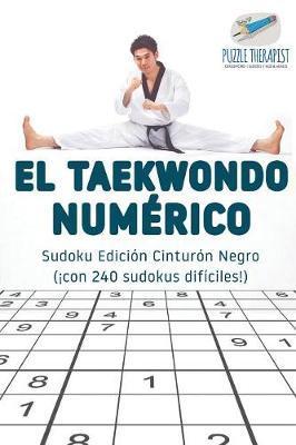 El taekwondo numérico | Sudoku Edición Cinturón Negro (¡con 240 sudokus difíciles!)