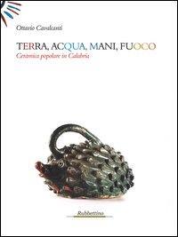 Terra, acqua, mani, fuoco. Ceramica popolare in Calabria
