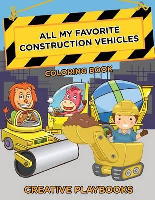 All My Favorite Construction Vehicles Coloring Book