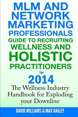 Mlm and Network Marketing Professionals Guide to Recruiting Wellness
