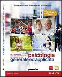 Psicologia generale e applicata. Con e-book. Con espansione online. Per le Scuole superiori