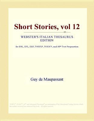 Short Stories, vol 12 (Webster's Italian Thesaurus Edition)
