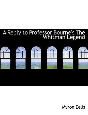 A Reply to Professor Bourne's the Whitman Legend