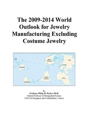 The 2009-2014 World Outlook for Jewelry Manufacturing Excluding Costume Jewelry