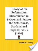 History of the Reformation Reformation in Switzerland, France, the Netherlands, Scotland and England 1906