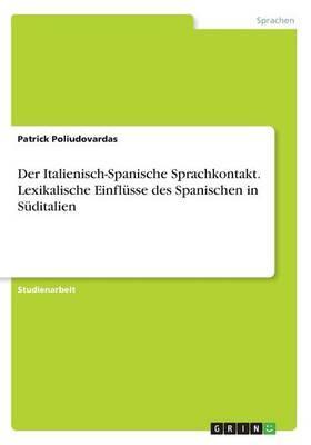 Der Italienisch-Spanische Sprachkontakt. Lexikalische Einflüsse des Spanischen in Süditalien