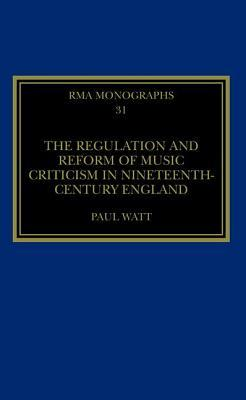 The Regulation and Reform of Music Criticism in Nineteenth-Century England