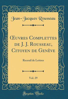 OEuvres Complettes de J. J. Rousseau, Citoyen de Genève, Vol. 29