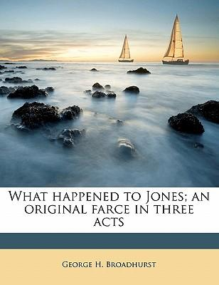 What Happened to Jones; An Original Farce in Three Acts