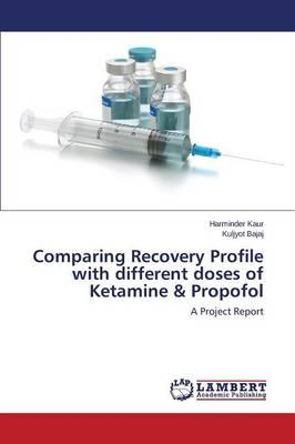 Comparing Recovery Profile with different doses of Ketamine & Propofol
