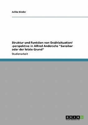 """Struktur und Funktion von Erzählsituation/ -perspektive in Alfred Anderschs """"Sansibar oder der letzte Grund"""""""