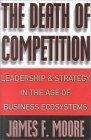 The Death of Competition - Leadership & Strategy  in the Age of Business Ecosystems