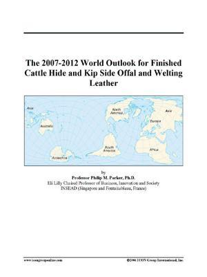 The 2007-2012 World Outlook for Finished Cattle Hide and Kip Side Offal and Welting Leather