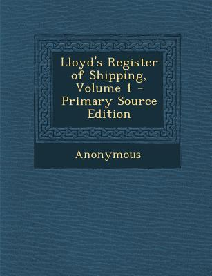 Lloyd's Register of Shipping, Volume 1 - Primary Source Edition