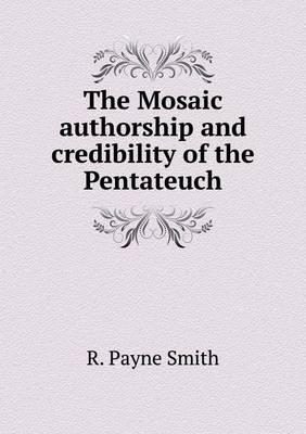 The Mosaic Authorship and Credibility of the Pentateuch