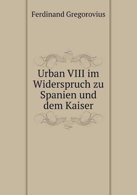 Urban VIII Im Widerspruch Zu Spanien Und Dem Kaiser