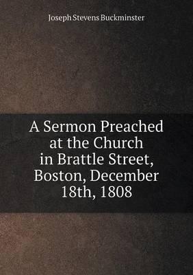 A Sermon Preached at the Church in Brattle Street, Boston, December 18th, 1808