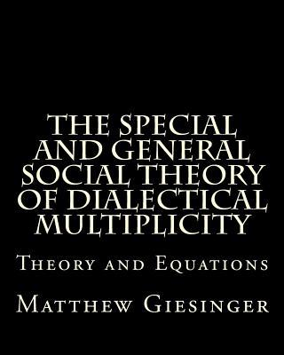 The Special and General Social Theory of Dialectical Multiplicity