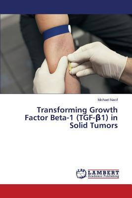Transforming Growth Factor Beta-1 (TGF-β1) in Solid Tumors
