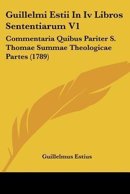 Guillelmi Estii in IV Libros Sententiarum V1