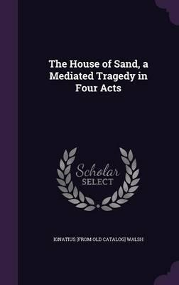 The House of Sand, a Mediated Tragedy in Four Acts