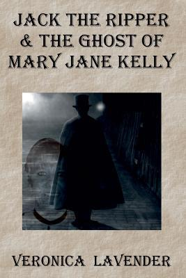 Jack the Ripper & the Ghost of Mary Jane Kelly