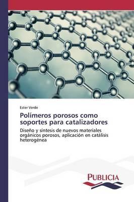 Polímeros porosos como soportes para catalizadores