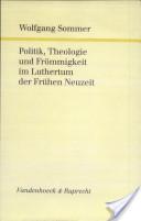 Politik, Theologie und Frömmigkeit im Luthertum der frühen Neuzeit